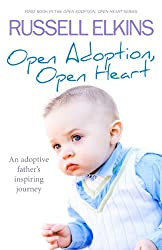 Open Adoption, Open Heart (part 1): An Adoptive Father's Inspiring True Story (Open Adoption, Open Heart Series) (English Edition)