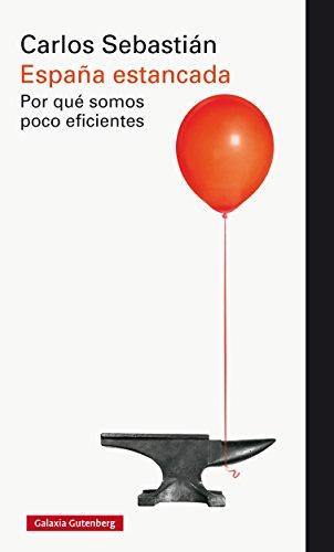 España estancada. Por qué somos poco eficientes (Ensayo) por Carlos Sebastián