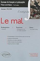 L'intégrale Le mal (Macbeth, Shakespeare, Profession de foi du vicaire savoyard, Rousseau, Les Âmes fortes, Giono) Epreuve français et philosophie. Classes préparatoires scientifiques.
