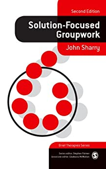 Solution-Focused Groupwork (Brief Therapies series) by [Sharry, John]