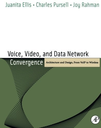Voice, Video, and Data Network Convergence: Architecture and Design, From VoIP to Wireless 1st edition by Ellis, Juanita, Pursell, Charles, Rahman, Joy (2003) Paperback