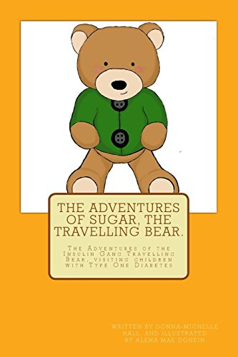 The Adventures of Sugar The Travelling Bear.: The Adventures of the Insulin Gang Travelling Bear, Sugar, as he visits children with Type One Diabetes