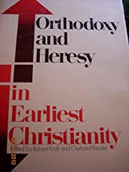 ORTHODOXY AND HERESY IN EARLIEST CHRISTIANITY
