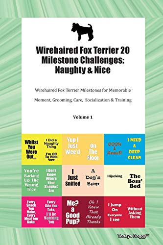 Wirehaired Fox Terrier 20 Milestone Challenges: Naughty & Nice Wirehaired Fox Terrier Milestones for Memorable Moment, Grooming, Care, Socialization & Training Volume 1