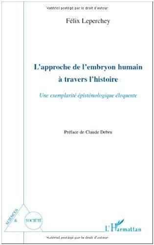 L'approche de l'embryon humain a travers l'histoire : Une exemplarit pistmologique loquente de Flix Leperchey (22 fvrier 2010) Broch
