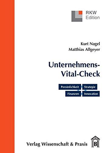 Der Unternehmens-Vital-Check. Unternehmensanalyse punktgenau: Persönlichkeit - Strategie - Finanzen - Innovation (RKW-Edition)