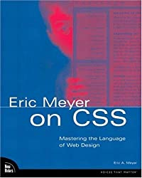 Eric Meyer on CSS: Mastering the Language of Web Design by Eric Meyer (2002-07-08)