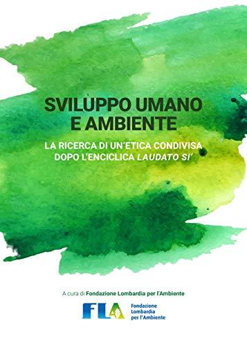 Sviluppo Umano e Ambiente: La ricerca di un'etica condivisa dopo l'enciclica Laudato si'