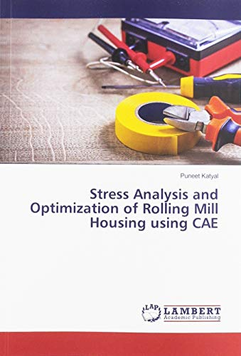 Stress Analysis and Optimization of Rolling Mill Housing using CAE