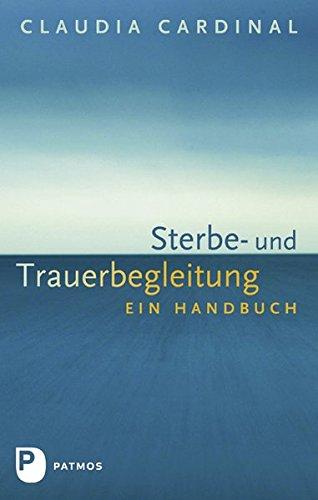 Sterbe- und Trauerbegleitung - Ein Handbuch