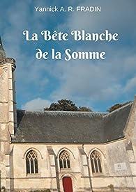 La bête blanche de la Somme par Yannick Fradin