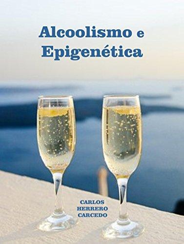 ALCOOLISMO E EPIGENÉTICA (Portuguese Edition) por CARLOS HERRERO CARCEDO