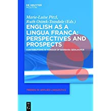 English as a Lingua Franca: Perspectives and Prospects: Contributions in Honour of Barbara Seidlhofer (Trends in Applied Linguistics [TAL], Band 24)