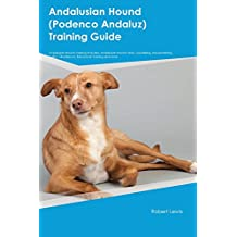 Andalusian Hound (Podenco Andaluz) Training Guide Andalusian Hound Training Includes: Andalusian Hound Tricks