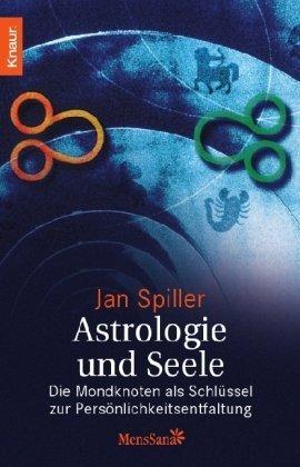 Astrologie und Seele: Die Mondknoten als Schlüssel zur Persönlichkeitsentfaltung von Jan Spiller (1. Juli 2008) Taschenbuch