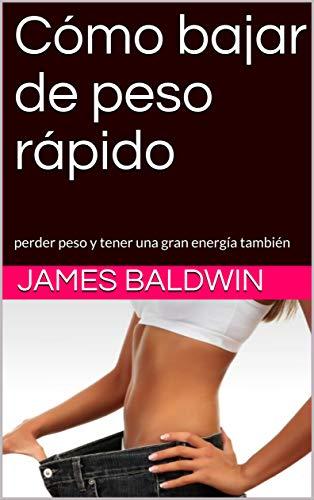 Cómo bajar de peso rápido: perder peso y tener una gran energía ...