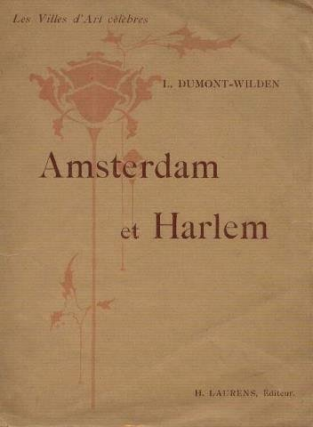 Amsterdam harlem. les villes d'art célèbres. ouvrage orné de 125 gravures. par Dumont-Wilden l.