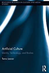 Artificial Culture: Identity, Technology, and Bodies (Routledge Research in Cultural and Media Studies)