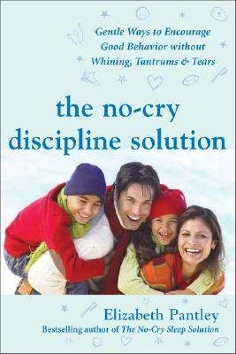 By Pantley, Elizabeth ( Author ) [ The No-Cry Discipline Solution: Gentle Ways to Encourage Good Behavior Without Whining, Tantrums & Tears By May-2007 Paperback