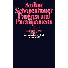 Sämtliche Werke in fünf Bänden: Band IV: Parerga und Paralipomena. Kleine philosophische Schriften I: Parerga Und Paralipomena 1 (suhrkamp taschenbuch wissenschaft)