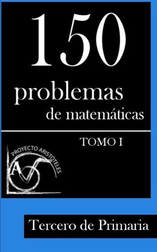 150 Problemas de Matemáticas para Tercero de Primaria (Tomo 1): Volume 1 (Colección de Problemas para 3º de Primaria) - 9781495375316
