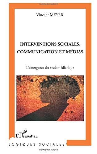 Interventions sociales, communication et médias : L'émergence du socio-médiatique
