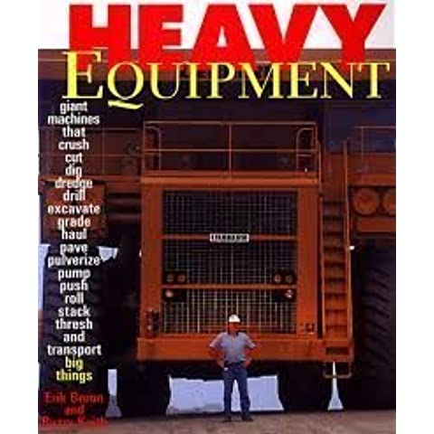Heavy Equipment - Giant Machines that crush-cut-dig-dredge-drill-excavate-grade-haul-pave-pulverize-pump-push-roll-stack-thresh-and transport big things by Erik Bruun and Buzzy Keith (2004-08-02)