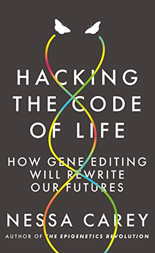 Hacking the Code of Life: How gene editing will rewrite our futures (English Edition)