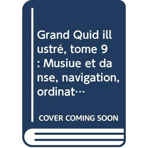 Grand Quid illustré, tome 9 : Musiue et danse, navigation, ordinateurs et informatique, pêche
