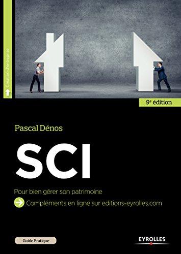 SCI: Monter une société civile immobilière pour bien gérer son patrimoine (Guide pratique - Droit)