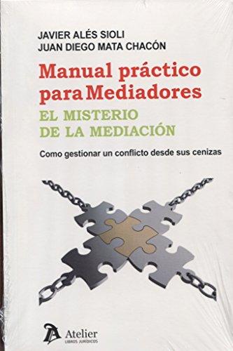 Manual práctico para mediadores : el misterio de la mediación : como gestionar un conflicto desde sus cenizas por Javier Ales Sioli