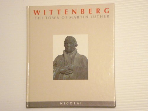 Wittenberg: The town of Martin Luther (Towns in Germany) by Martin Treu (1993-08-02)