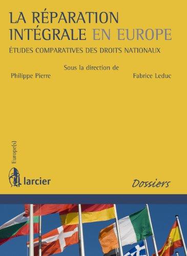 La réparation intégrale en Europe: Etudes comparatives des droits nationaux (Europe(s)) par Fabrice Leduc