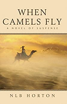 When Camels Fly (Parched) (Book 1) by [Horton, NLB]
