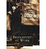 Bridgeport at Work (Images of America (Arcadia Publishing)) (Paperback) - Common