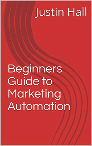 Beginners Guide to Marketing Automation (English Edition)
