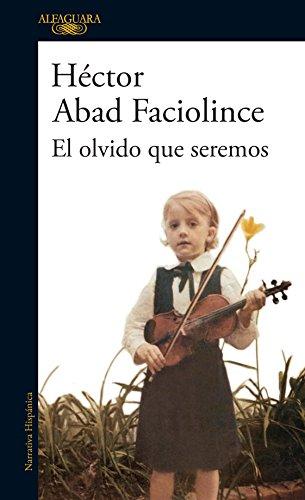 El olvido que seremos por Héctor Abad Faciolince