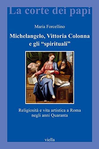 Michelangelo, Vittoria Colonna e gli spirituali: Religiosità e vita artistica a Roma negli anni Quaranta