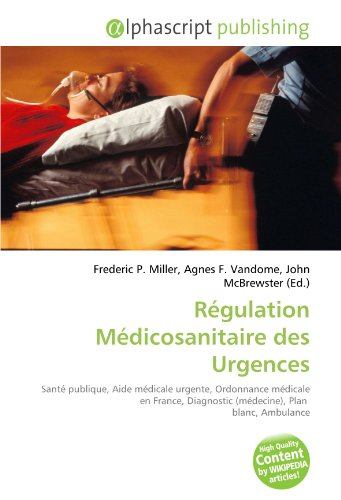 Régulation Médicosanitaire des Urgences: Santé publique, Aide médicale urgente, Ordonnance médicale en France, Diagnostic (médecine), Plan  blanc, Ambulance