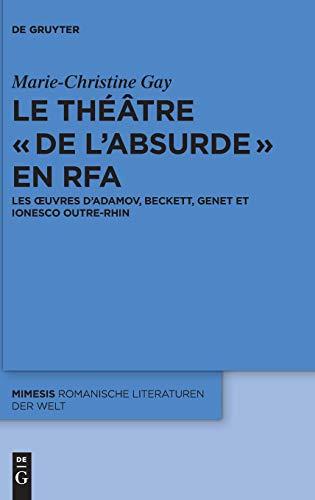 Le théâtre « de l'absurde » en RFA: Les œuvres d'Adamov, Beckett, Genet et Ionesco outre-Rhin (mimesis, Band 70)