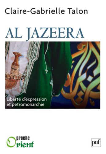 Al Jazeera. Liberté d'expression et pétromonarchie