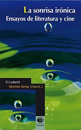 La sonrisa irónica. Ensayos de literatura y cine por Elizabeth Sánchez Garay