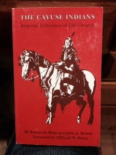 The Cayuse Indians: Imperial Tribesman Of Old Oregon by Ruby, Robert H. & Brown, John A. by Ruby, Robert H. & Brown, John A. - Imperial Ruby