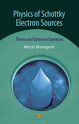 Physics of Schottky Electron Sources: Theory and Optimum Operation (English Edition)