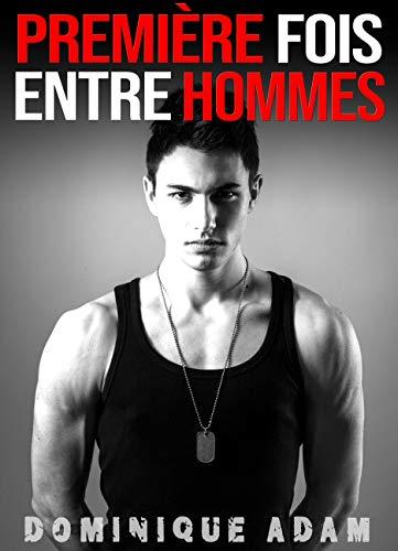 Première Fois Entre Hommes (Histoire Érotique Adulte MM M/M) par  Dominique Adam