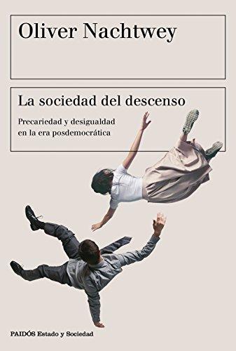 La sociedad del descenso: Precariedad y desigualdad en la era posdemocrática (Estado y Sociedad)
