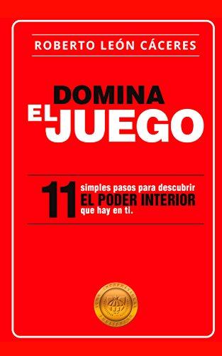 DOMINA EL JUEGO: 11 Simples pasos para descubrir el PODER INTERIOR, que hay en ti