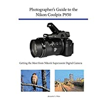 Photographer's Guide to the Nikon Coolpix P950: Getting the Most from Nikon's Superzoom Digital Camera