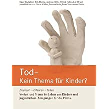 Tod – Kein Thema für Kinder?: Zulassen – Erfahren – Teilen Verlust und Trauer im Leben von Kindern und Jugendlichen. Anregungen für die Praxis.