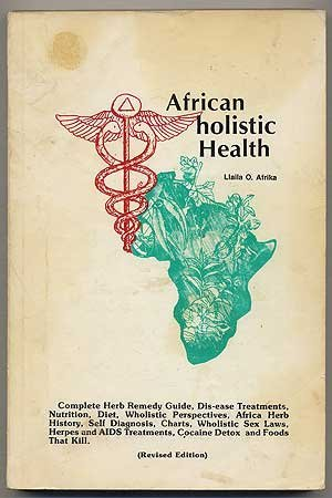 African holistic Health: Complete Herb Remedy Guide, Dis-ease Treatments, Nutrition, Diet, Wholistic Perspectives, africa Herb Histroy, Self Diagnosis, Charts, Wholistic Sex Laws, Herpes and AIDS Treatments, Cocaine Detox, and Foods That Kill by Llaila O. Afrika (1989-08-02)